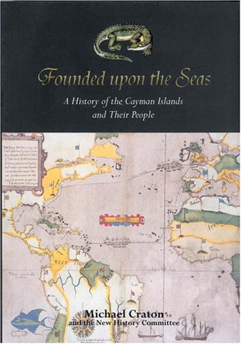 9789766371173: Founded upon the Seas: A History of the Cayman Islands and Their Peoples