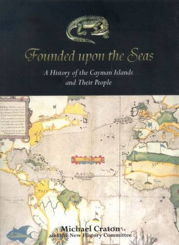 9789766371180: Founded Upon the Seas: A History of the Cayman Islands and Their Peoples