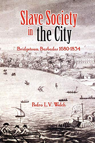 9789766371470: Slave Society in the City: Bridgetown Barbados, 1680-1834