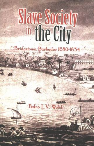 9789766371678: Slave Society in the City: Bridgetown, Barbados 1680-1834