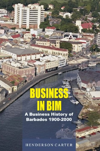 9789766373108: Business in Bim: A Business History of Barbados 1900-2000