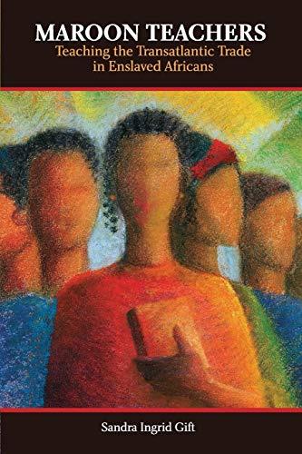 9789766373405: Maroon Teachers: Teaching the Atlantic Trade in Enslaved Africans