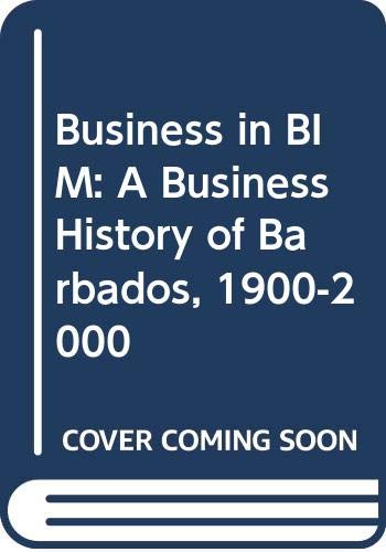 9789766373481: Business in Bim: A Business History of Barbados 1900-2000