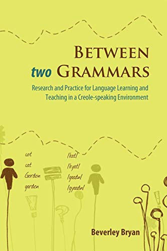 9789766373528: Between Two Grammars: Research and Practice for Language Leanring and Teaching in a Creole-speaking Environment