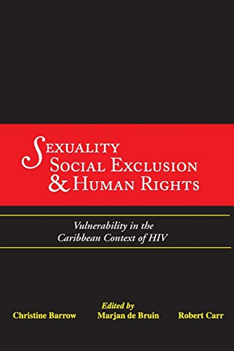 Sexuality, Social Exclusion and Human Rights Vulnerability in the Caribbean Context of HIV: Robert ...