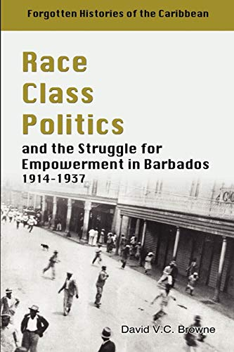 9789766373986: Race, Class, Politics and the Struggle for Empowerment in Barbados, 1914-1937
