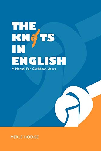 The Knots in English: A Manual for Caribbean Users: Merle Hodge