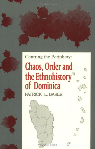 9789766400002: Centering The Periphery: Chaos, Order And The Ethnohistory Of Dominica