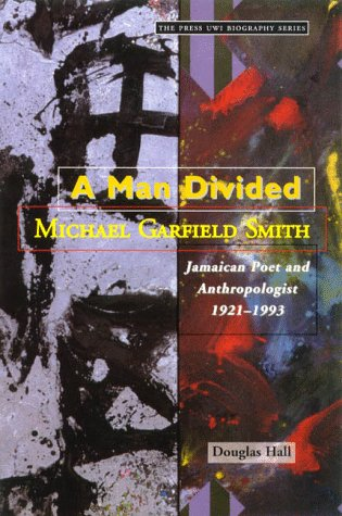 9789766400347: A Man Divided: Michael Garfield Smith, Jamaican Poet And Anthropologist 1921-1993 (The Press UWI biography series)
