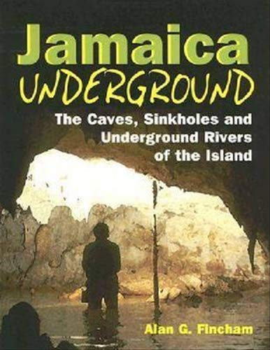 9789766400361: Jamaica Underground: The Caves, Sinkholes and Underground Rivers of the Island