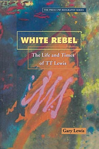 White Rebel: The Life and Times of T.T.Lewis (Press Uwi Biography Series): Lewis, Gary