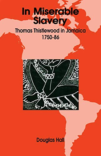 9789766400668: In Miserable Slavery: Thomas Thistlewood in Jamaica 1750-1786