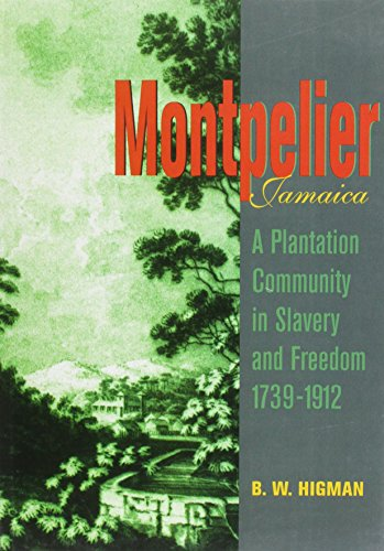Montpelier, Jamaica: A Plantation Community in Slavery and Freedom 1739-1912 (hard cover): Higman, ...
