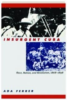 9789766400804: Insurgent Cuba: Race, Nation, and Revolution, 1868-1898