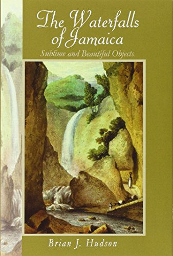 Sublime and Beautiful Objects: Waterfalls of Jamaica: Brian J Hudson