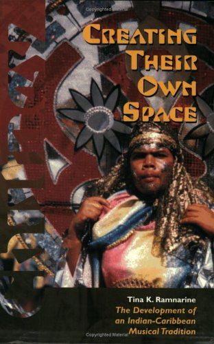 9789766400996: Creating Their Own Space: The Development of an Indian-Caribbean Musical Tradition