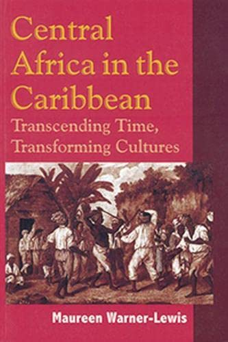 Central Africa in the Caribbean: Transcending Space, Transforming Culture: Maureen Warner-Lewis