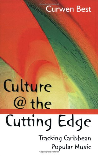 Culture at the Cutting Edge: Tracking Caribbean Poplular Music: Best, Curwen