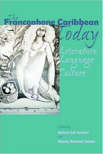 9789766401306: The Francophone Caribbean Today: Literature, Language, Culture