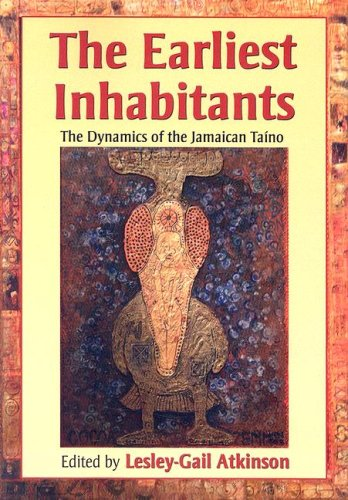 The Earliest Inhabitants: The Dynamics of the Jamaican Taino (Paperback): Lesley-gail Atkinson