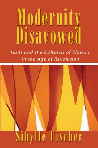 9789766401511: Modernity Disavowed: Haiti and the Cultures of Slavery in the Age of Revolution