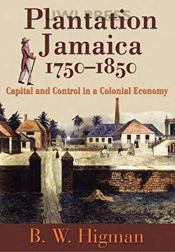 Plantation Jamaica, 1750-1850: Capital and Control in a Colonial Economy (Hardcover): B.W. Higman