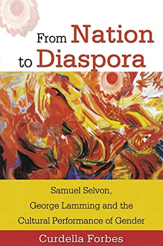 9789766401719: From Nation to Diaspora: Samuel Selvon, George Lamming And the Cultural Performance of Gender