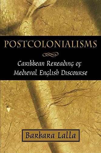 Postcolonialisms: Caribbean Rereading of Medieval English Discourse: Barbara Lalla