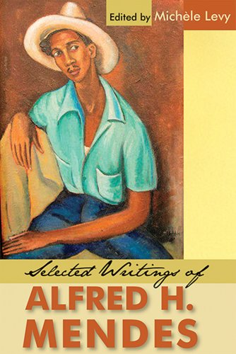Selected Writings of Alfred H. Mendes: Alfred H Mendes