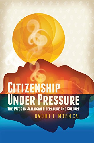 Citizenship Under Pressure: The 1970s in Jamaican Literature and Culture (Paperback): Rachel L. ...