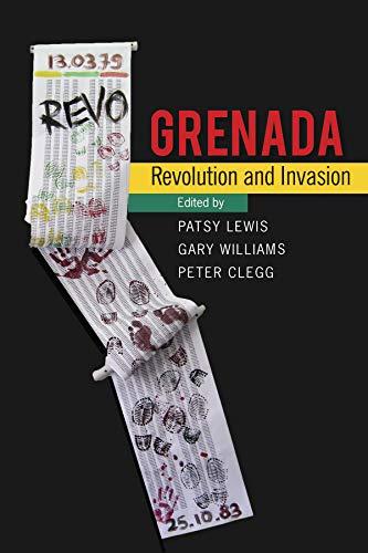 Grenada: Revolution and Invasion: Patsy Lewis, Gary Williams, Peter legg