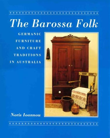 9789766410001: The Barossa Folk: Germanic Furniture and Craft Traditions in Australia