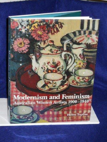 Modernism and Feminism: Australian Women Artists 1900-1940: Helen Topliss
