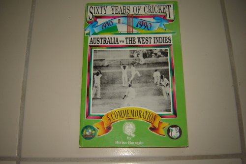 Sixty years of cricket: Australia vs the West Indies, a commemoration: Harragin, Horace