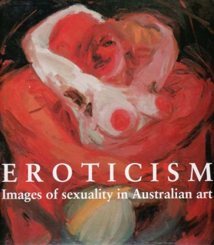 Eroticism: Images Of Sexuality In Australian Art: Paroissien, Leon &