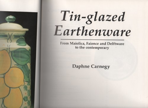 9789768097736: Tin-Glazed Earthenware: From Maiolica, Faience and Delftware to the Contemporary