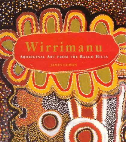 Wirrimanu: Aboriginal Art from the Balgo Hills (9789768097750) by James Cowan