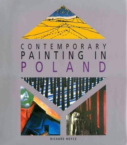 CONTEMPORARY PAINTING IN POLAND: Noyce, Richard