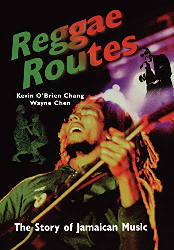 Reggae Routes The Story of Jamaican Music: Kevin Obrien Chang, Wayne Chen