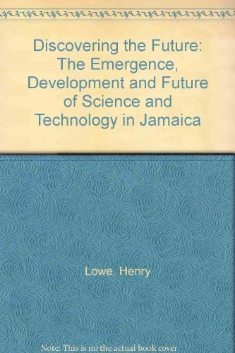 9789768125729: Discovering the Future: The Emergence, Development and Future of Science and Technology in Jamaica