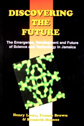 9789768125774: Discovering the Future: The Emergence, Development and Future of Science and Technology in Jamaica
