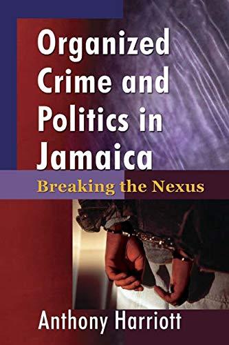 9789768125897: Organizational Crime and Politics in Jamaica: Breaking the Nexus