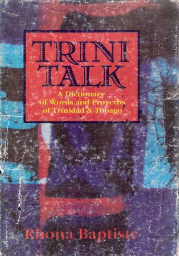 9789768133014: Trini talk: A dictionary of words and proverbs of Trinidad & Tobago