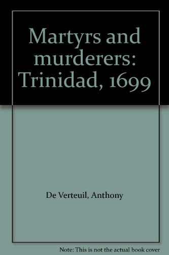 9789768136718: Martyrs and murderers: Trinidad, 1699