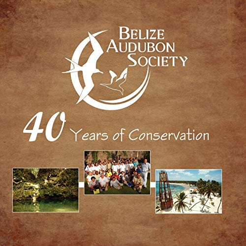 9789768142290: Belize Audubon Society: 40 Years of Conservation