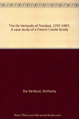 9789768157256: The de Verteuils of Trinidad, 1797-1997: A case study of a French Creole family
