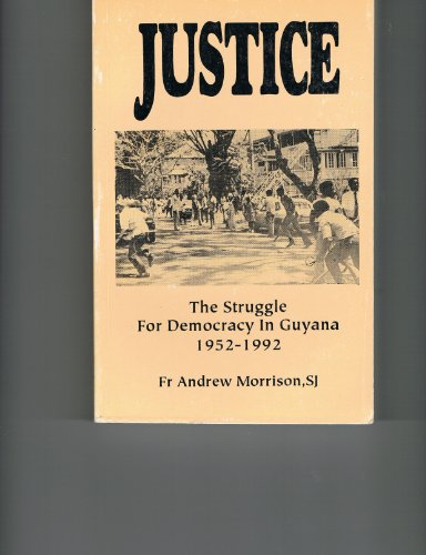 9789768157522: Justice: The struggle for democracy in Guyana, 1952-1992