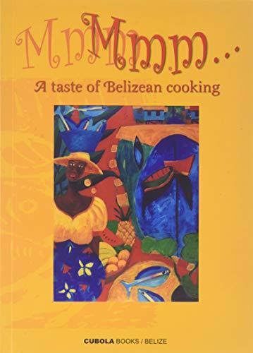 Mmmmm.: a Taste of Belizean Cooking