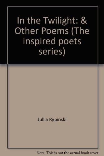 IN THE TWILIGHT & OTHER POEMS: Rypinski, Jullia