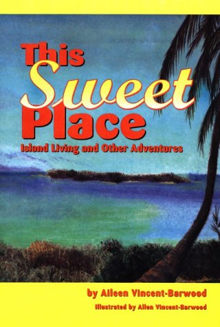 This Sweet Place; Island Living and Other Adventures: Vincent-Barwood, Aileen